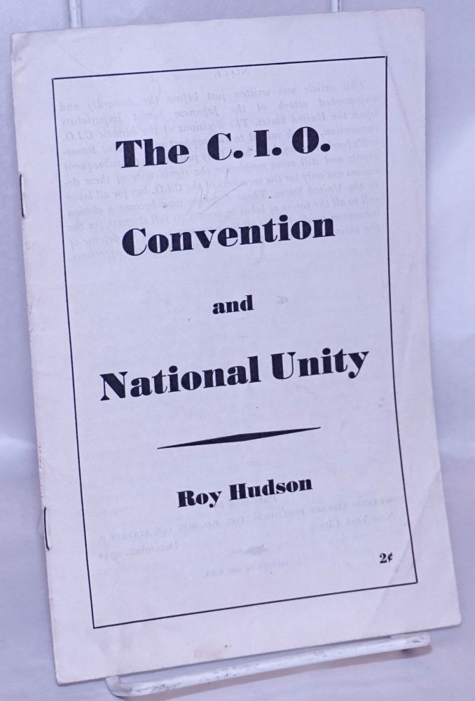 The C.I.O. convention and national unity. Roy Hudson.