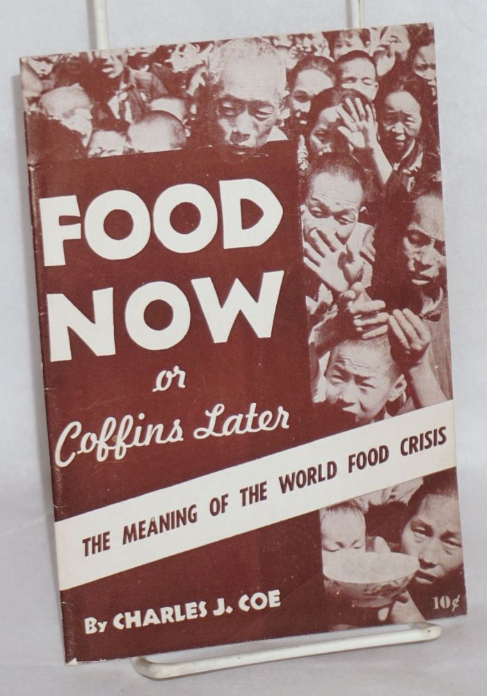 Food now or coffins later; the meaning of the world food crisis. Charles J. Coe.