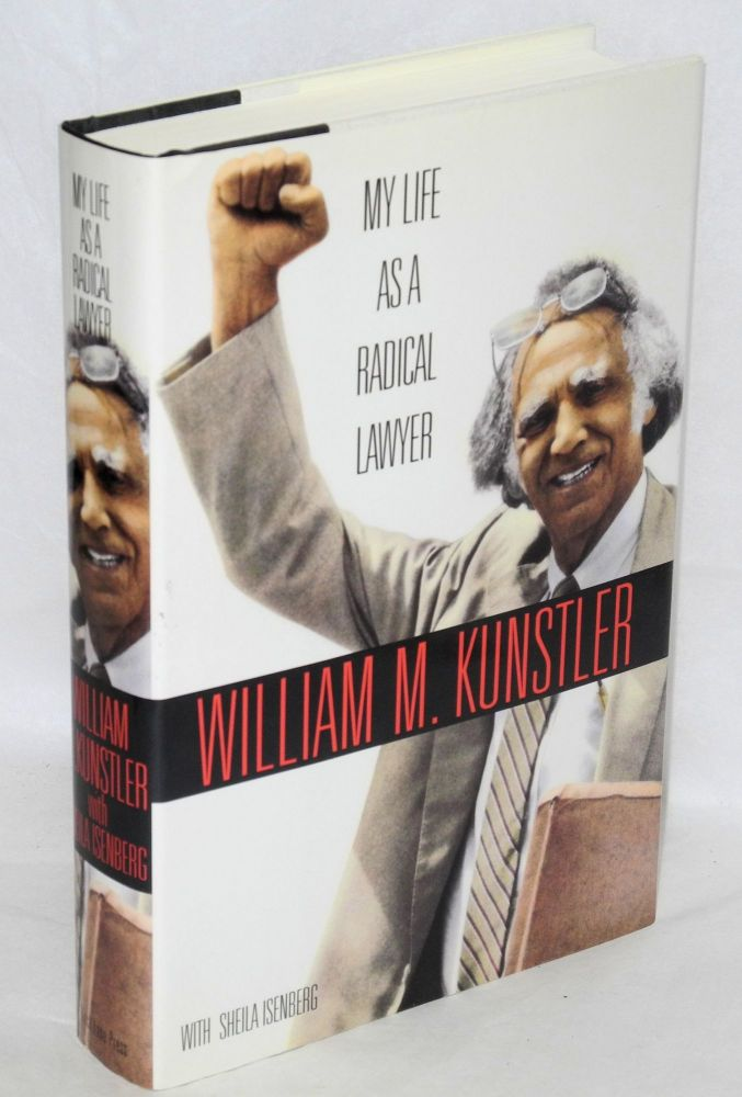 My life as a radical lawyer, with Sheila Isenberg. William M. Kunstler.