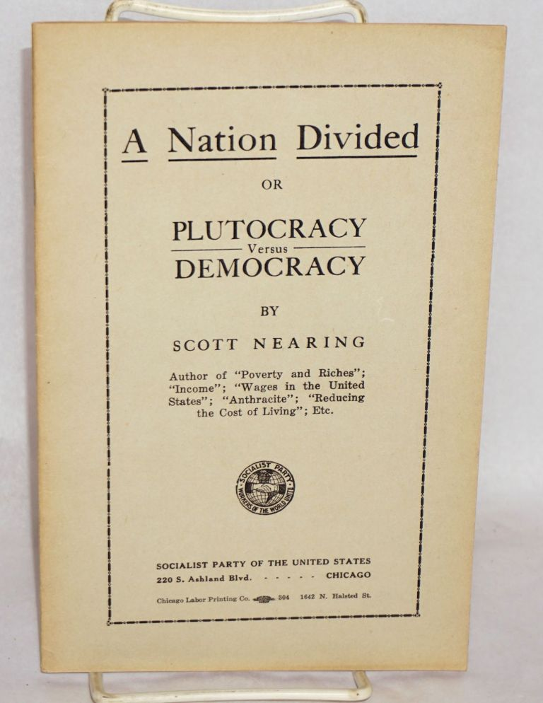 A nation divided or plutocracy versus democracy. Scott Nearing.