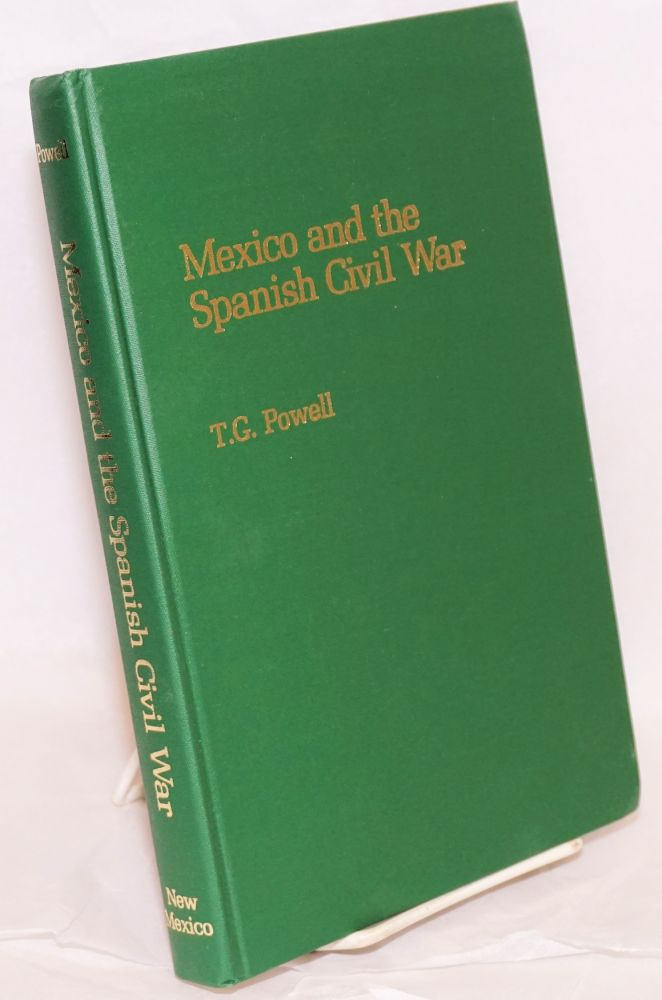 Mexico and the Spanish Civil War. T. G. Powell.