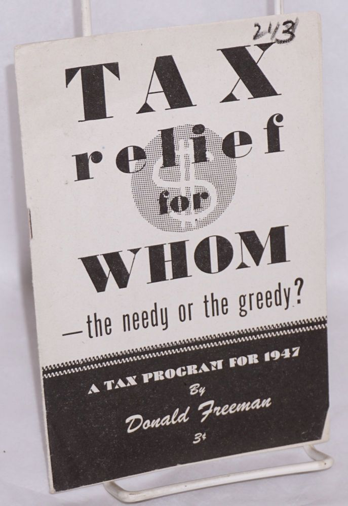 Tax relief for whom -- the needy or the greedy? Donald Freeman.
