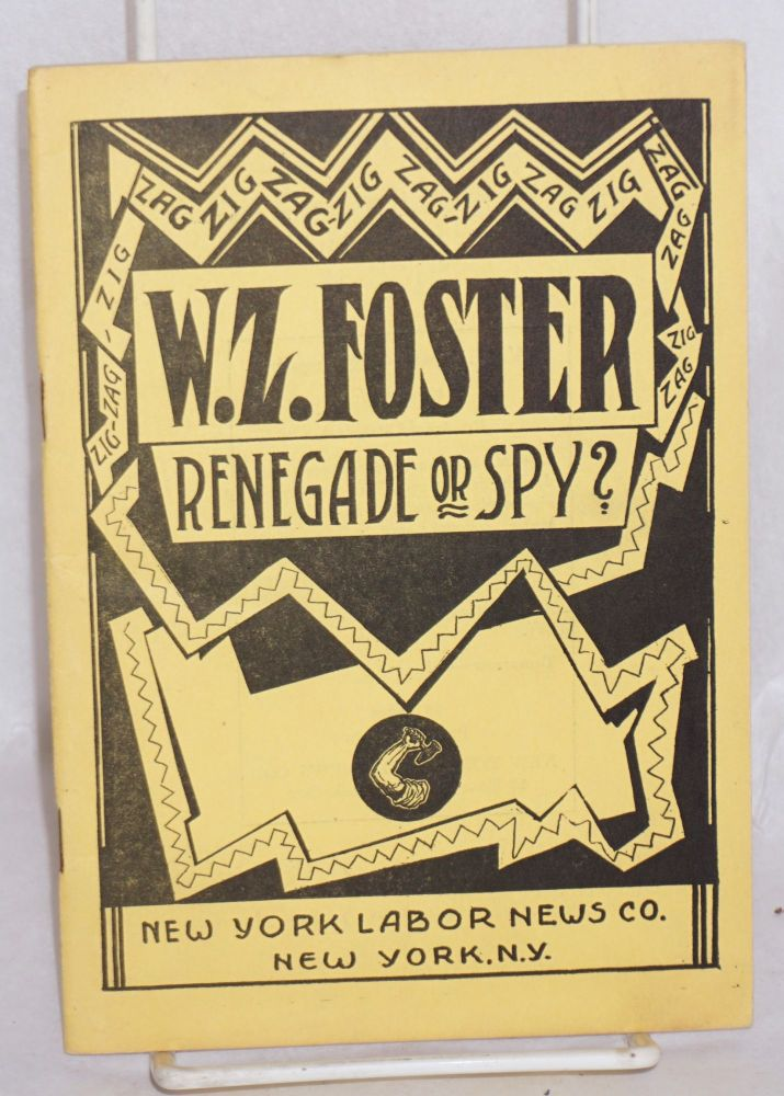 W.Z. Foster -- renegade or spy? Arnold Petersen.