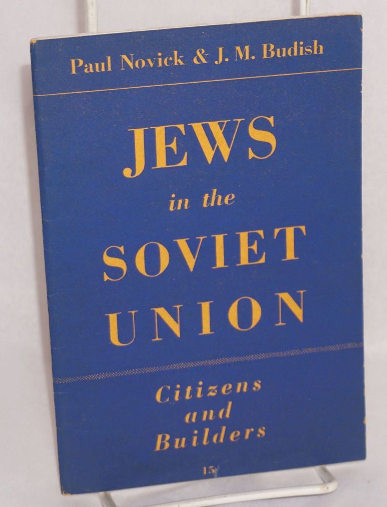 Jews in the Soviet Union; citizens and builders. Paul Novick, J M. Budish.