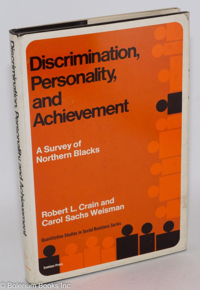 Discrimination, personality, and achievement; a survey of northern blacks. Robert L. Crain, Carol Sachs Weisman.