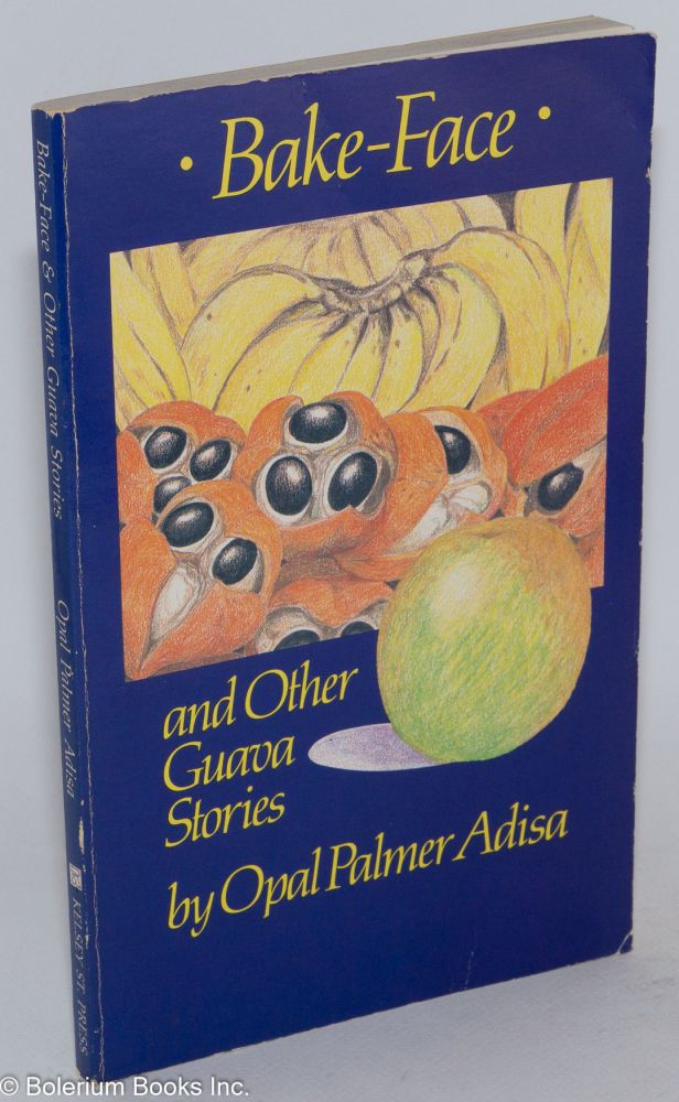 Bake-face and other guava stories. Opal Palmer Adisa.