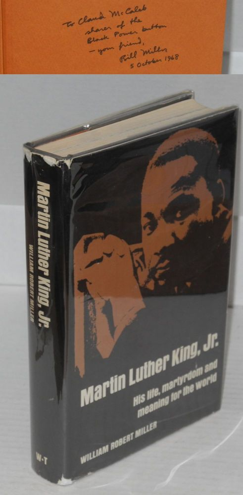 Martin Luther King, Jr.; his life, martyrdom and meaning for the world. William Robert Miller.