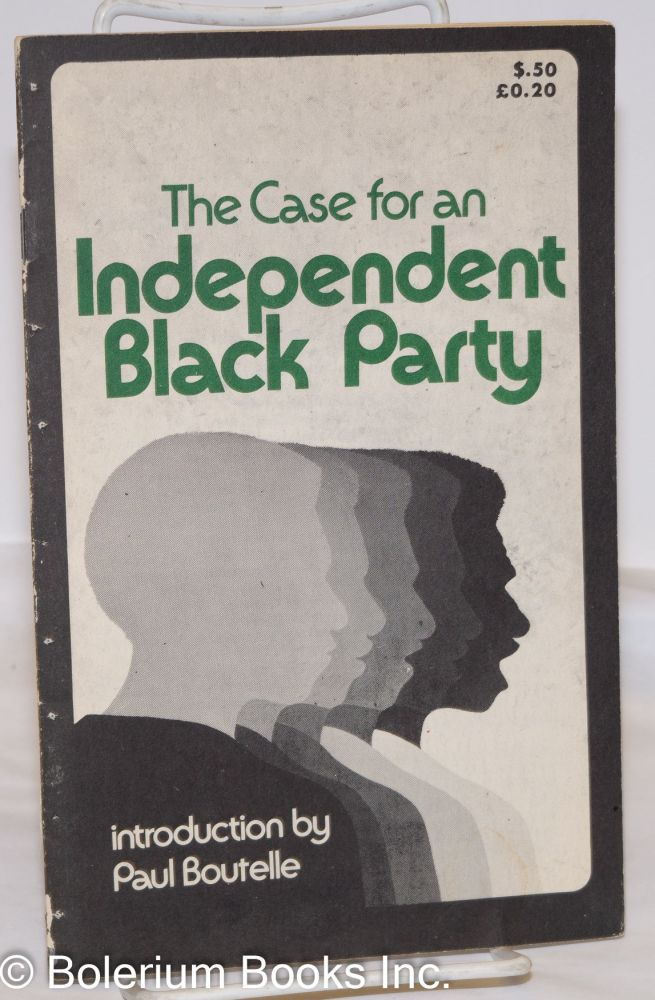 The case for an independent Black party; introduction by Paul Boutelle. Socialist Workers Party.