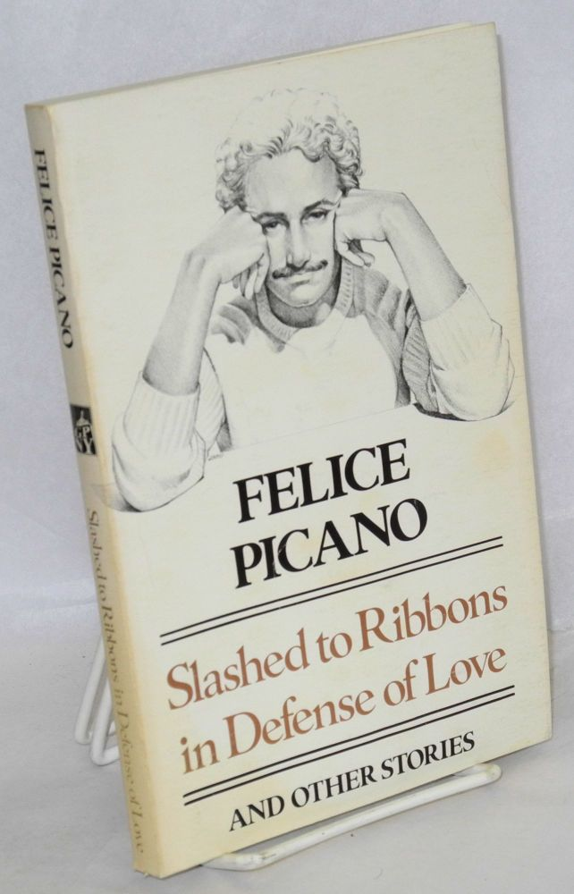 Slashed to ribbons in defense of love and other stories. Felice Picano.