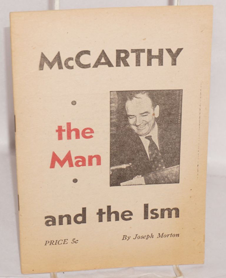 McCarthy, the man and the ism. Joseph Morton.