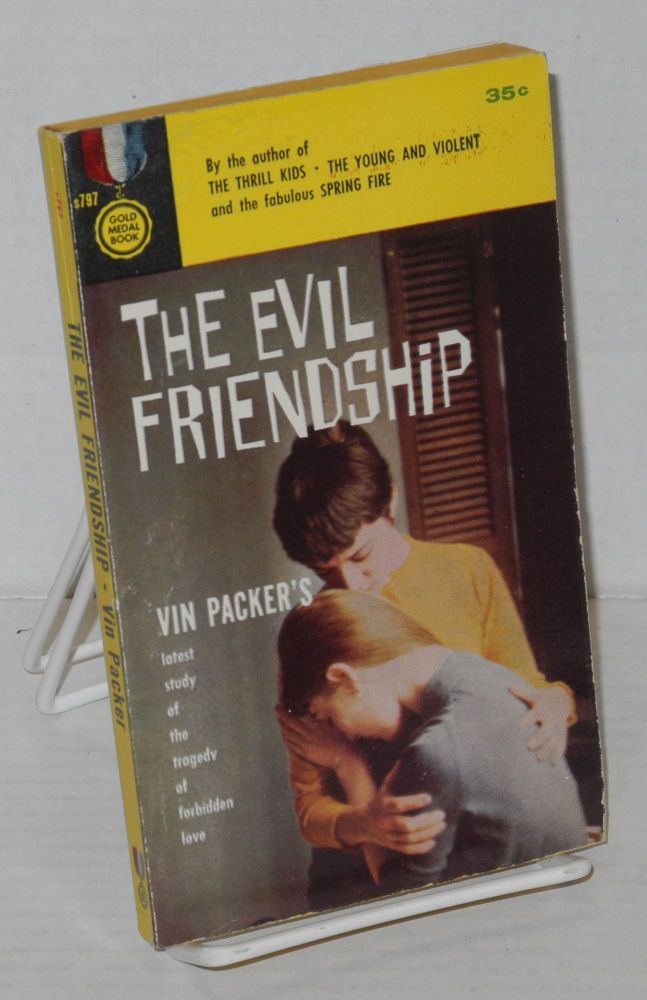 the evil friendship. Vin Packer, Marijane Meaker aka M. E. Kerr, Ann Aldrich.