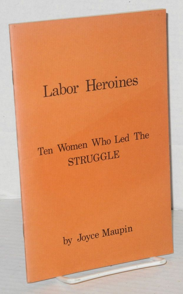 Labor heroines; ten women who led the struggle. Joyce Maupin, , Anne Garson.