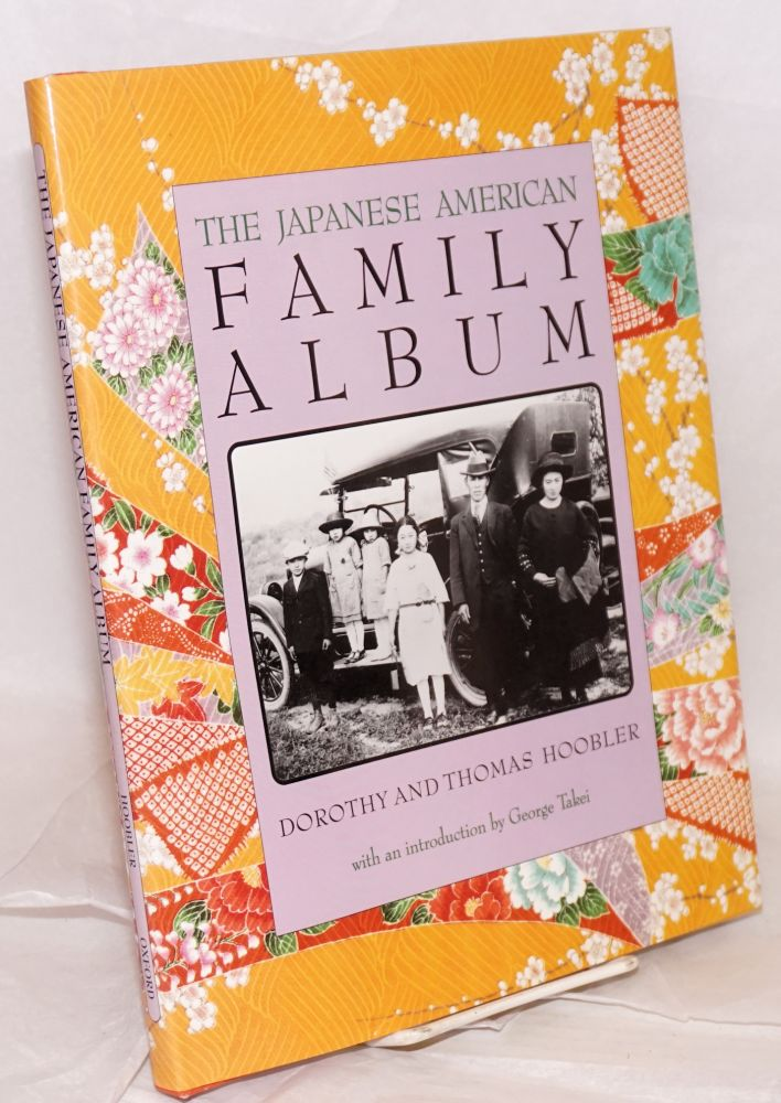 The Japanese American family album; introduction by George Takei. Dorothy Hoobler, Thomas Hoobler.