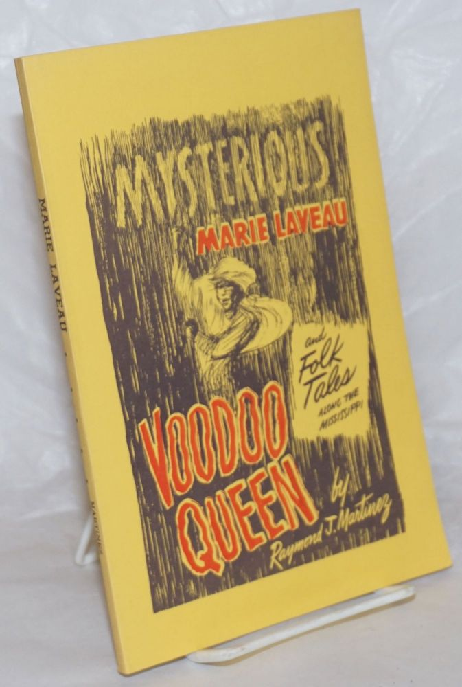Mysterious Marie Laveau, Voodoo queen; and folk tales along the Mississippi. Raymond J. Martinez.