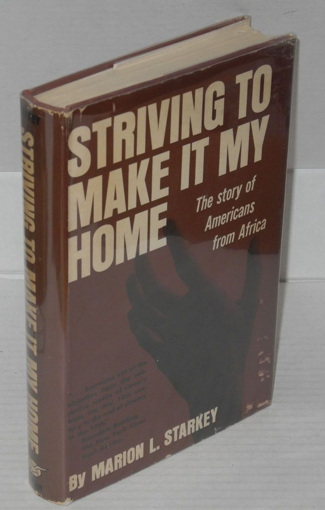 Striving to make it my home; the story of Americans from Africa. Marion L. Starkey.