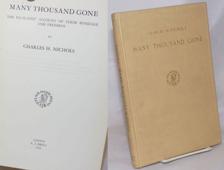 Many thousand gone; the ex-slaves' account of their bondage and freedom. Charles H. Nichols.