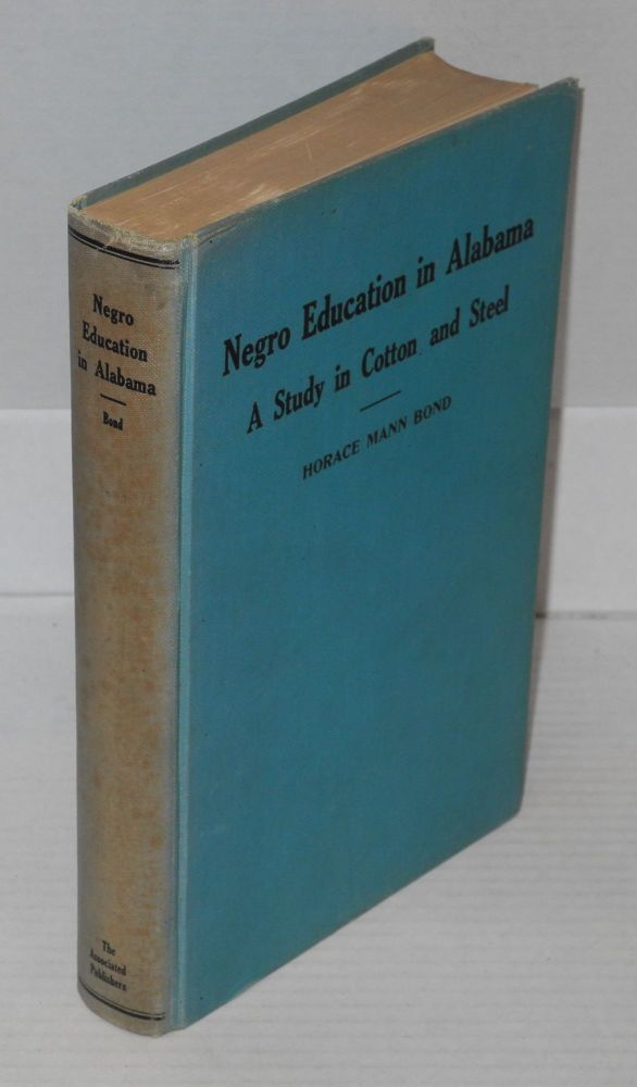 Negro education in Alabama; a study in cotton and steel. Horace Mann Bond.