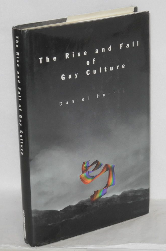 The rise and fall of gay culture. Daniel Harris.