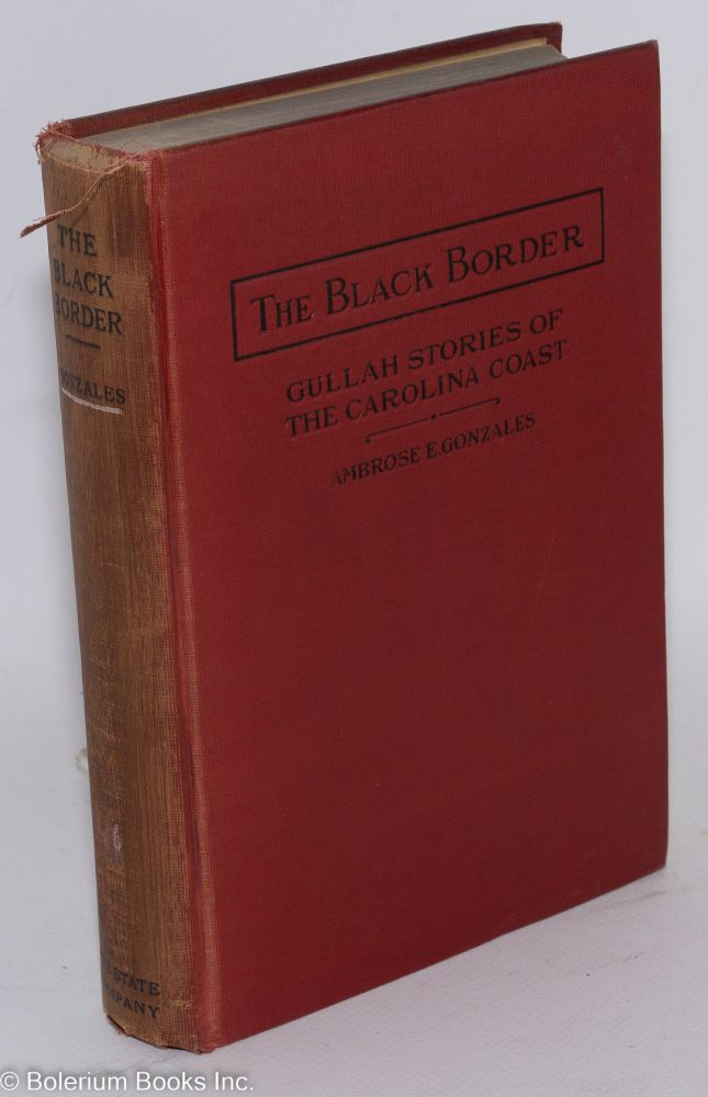 The black border; Gullah stories of the Carolina Coast (with a glossary). Ambrose E. Gonzales.
