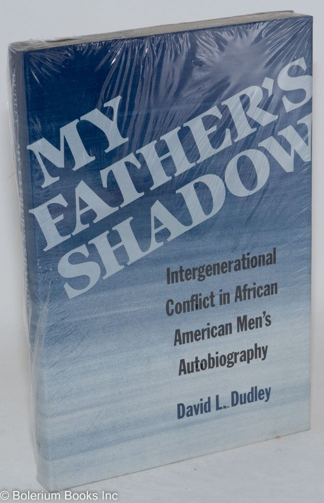 My father's shadow; intergenerational conflict in African American men's autobiography. David L. Dudley.