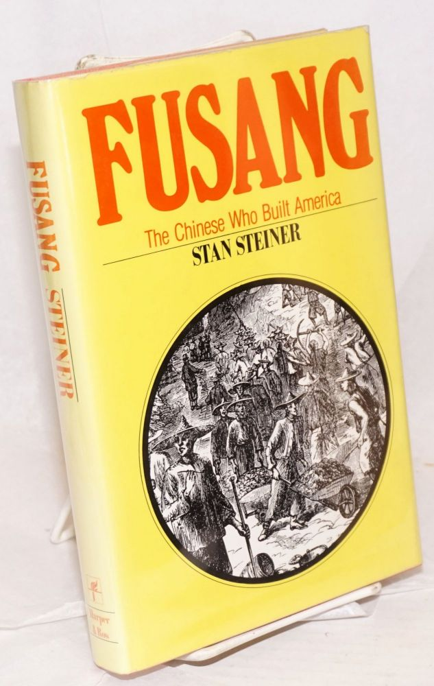 Fusang; the Chinese who built America. Stan Steiner.