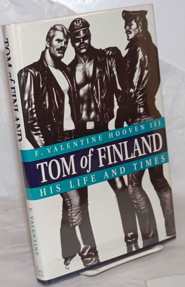 Tom of Finland; his life and times. F. Valentine Hooven, III.