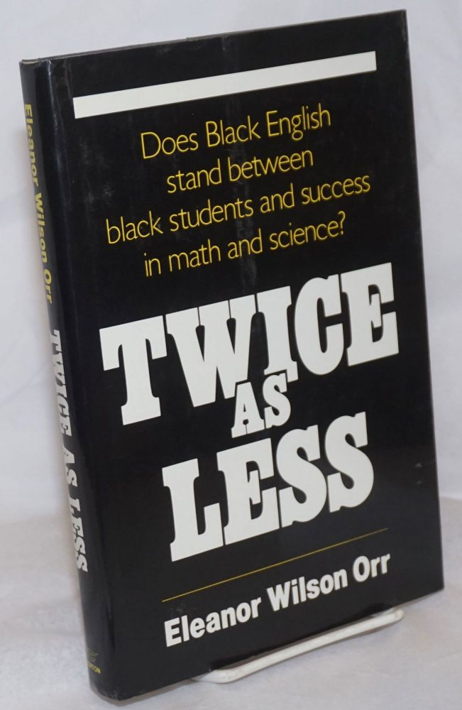Twice as less; black English and the performance of black students in mathematics and science. Eleanor Wilson Orr.