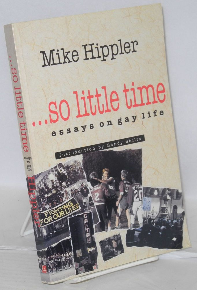 So little time; essays on gay life. Mike Hippler.
