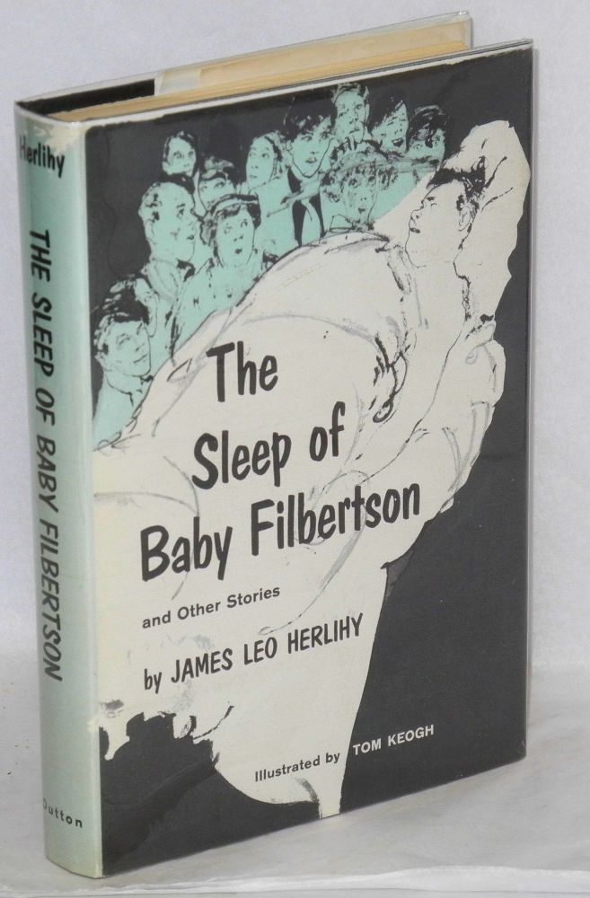 The sleep of Baby Filbertson and other stories. James Leo Herlihy, , Tom Keogh.