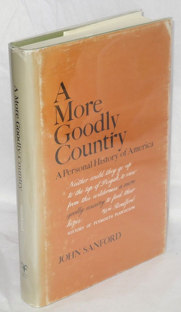 A more goodly country; a personal history of America. John Sanford.
