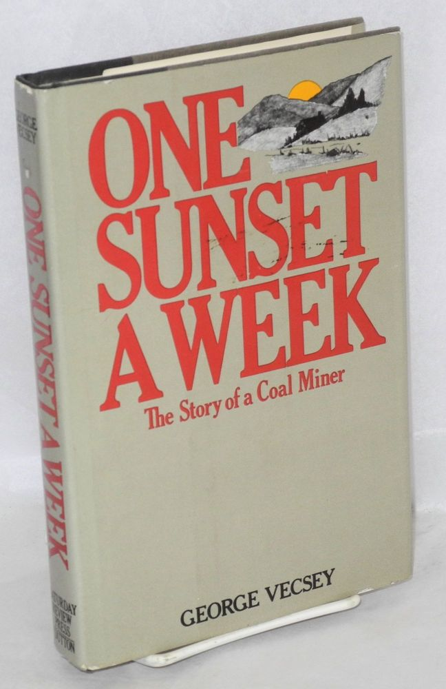 One sunset a week; the story of a coal miner. George Vecsey.