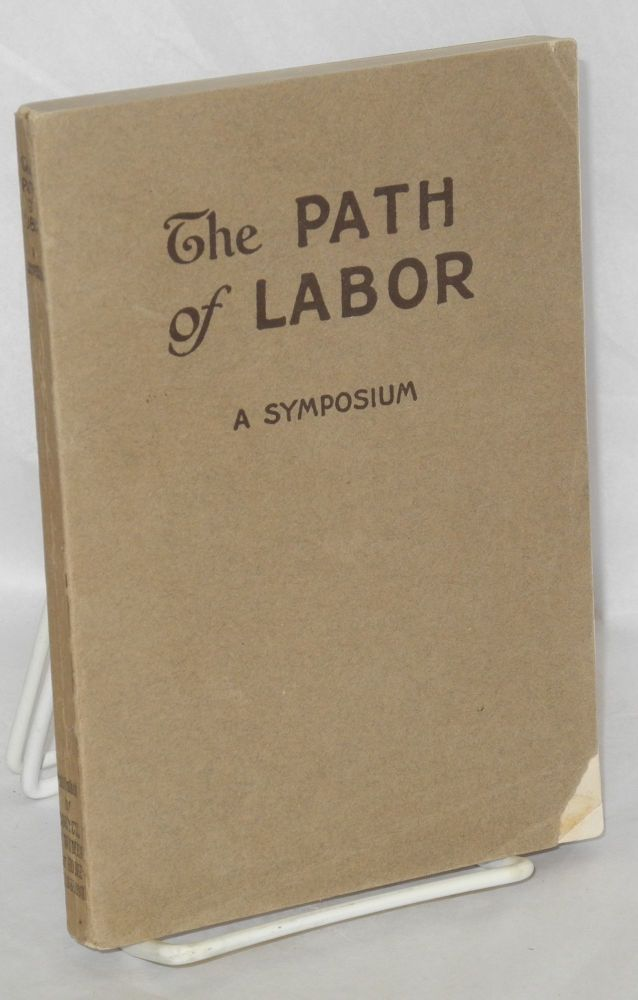 The path of labor. Theme: Christianity and the world's workers. Authors, M. Katharine Bennett, Grace Scribner, John E. Calfee, A.J. McKelway, L.H. Hammond, Miriam L. Woodberry [and] Walter C. Rauschenbusch.