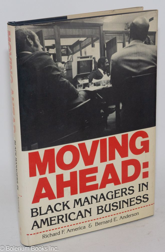 Moving ahead: black managers in American business. Richard F. America, Bernard E. Anderson.