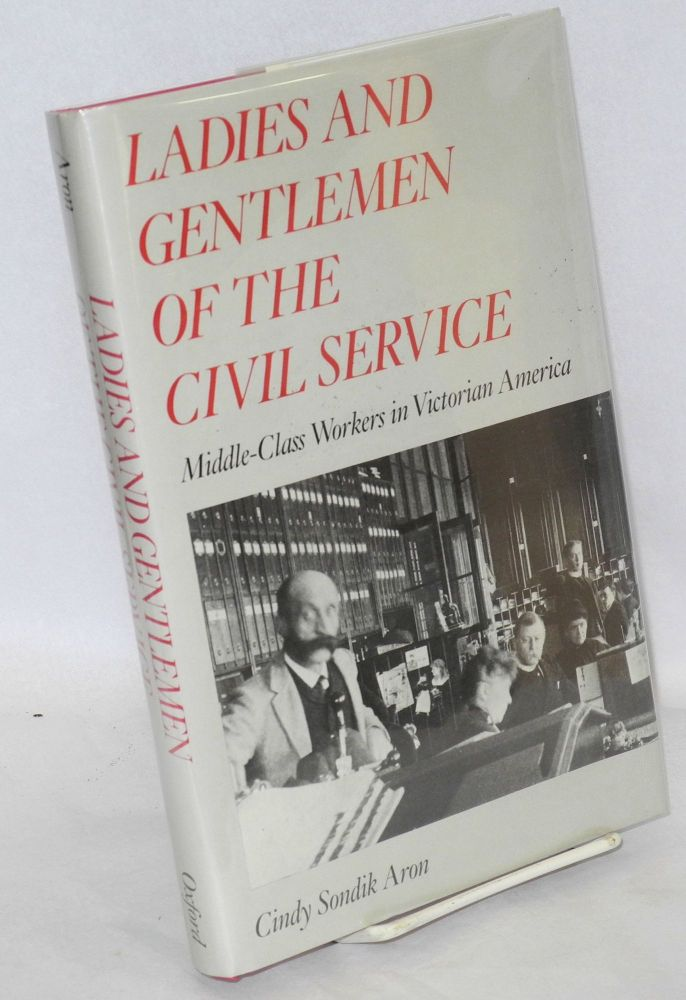 Ladies and gentlemen of the civil service; middle-class workers in Victorian America. Cindy Sondik Aron.