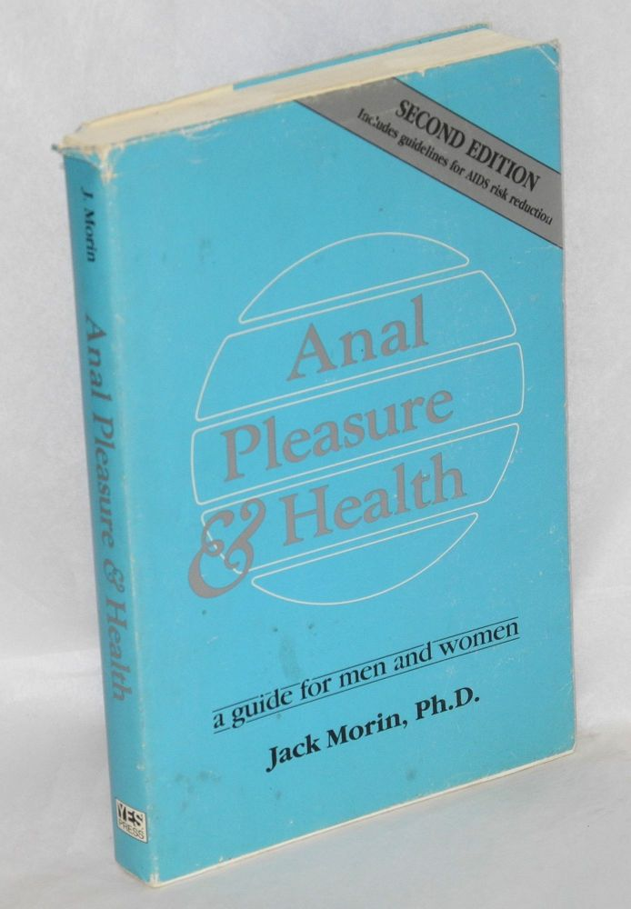 Anal Pleasure & Health: a guide for men and women; second revised edition. Jack Morin, Jen-Ann Kirchmeier, Tom Till.