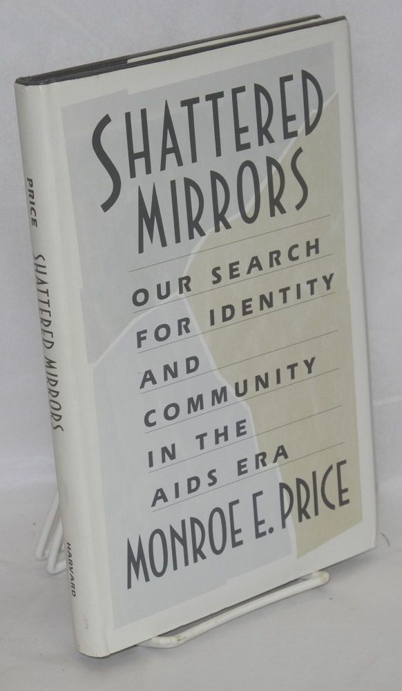Shattered mirrors; our search for identity and community in the AIDS era. Monroe Price.