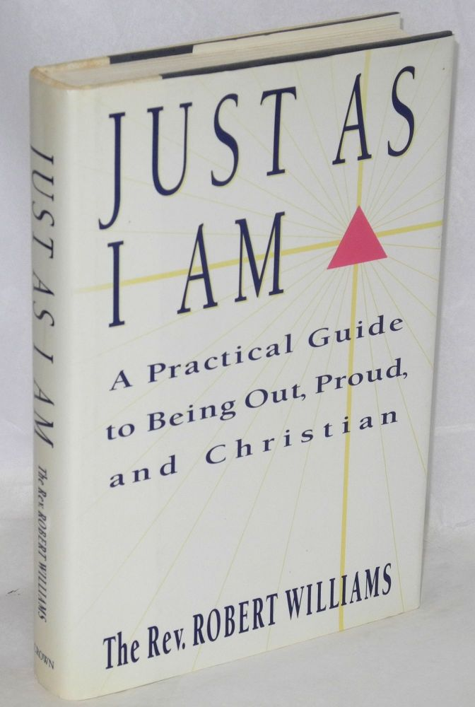 Just as I am; a practical guide to being out, proud, and Christian. Robert Williams.