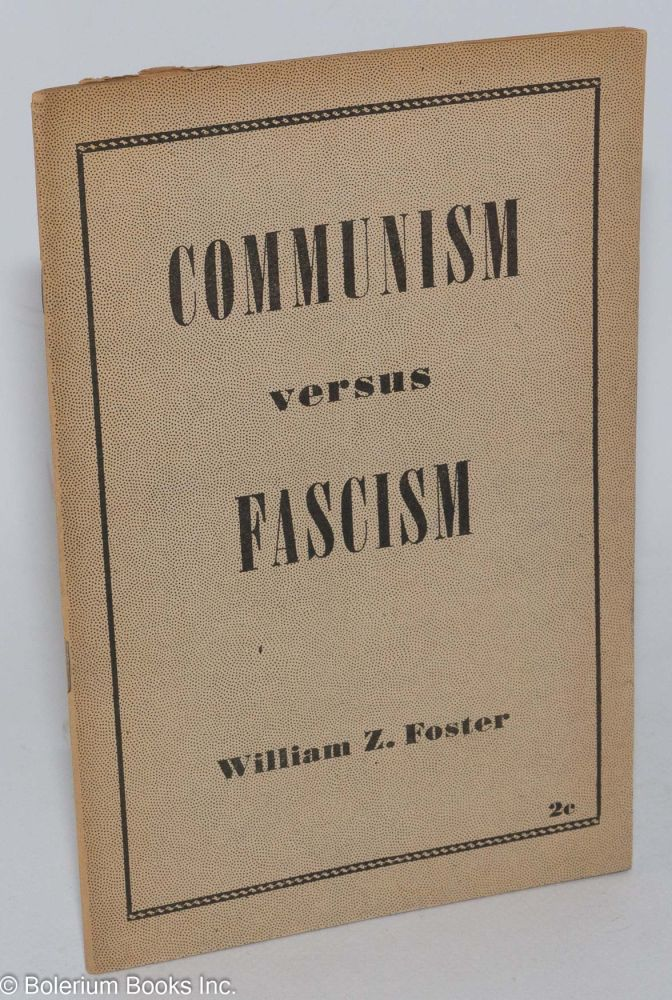 Communism versus fascism. A reply to those who lump together the social systems of the Soviet Union and Nazi Germany. William Z. Foster.