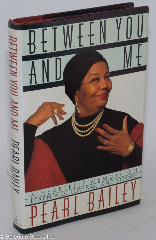 Between you and me; a heartfelt memoir on learning, loving, and living. Pearl Bailey.