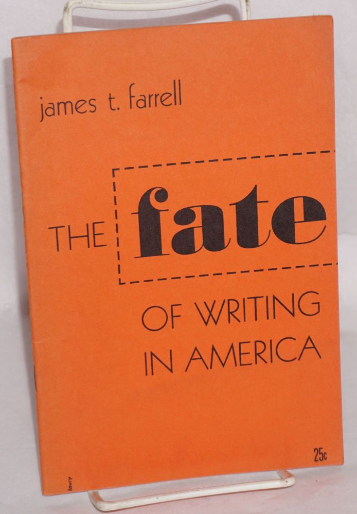The fate of writing in America. [cover title]. James T. Farrell.