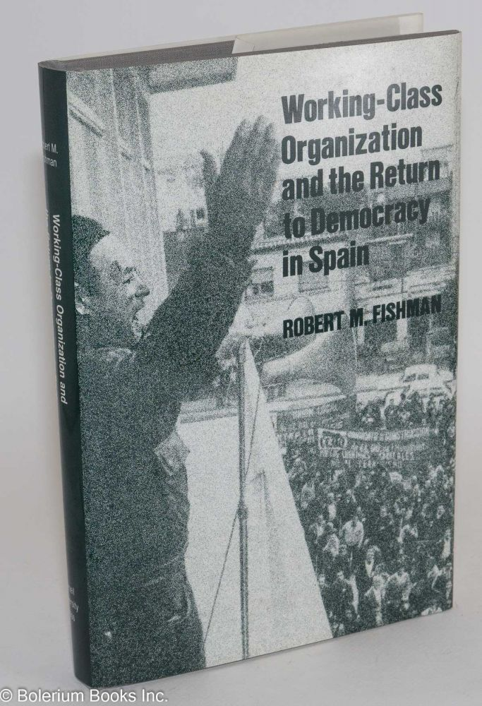 Working-class organization and the return to democracy in Spain. Robert M. Fishman.