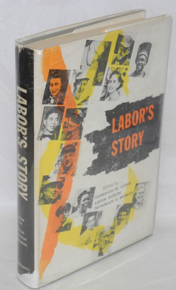 Labor's story; as reported by the American labor press. Gordon H. Cole, Leon Stein, ed Norman L. Sobol.