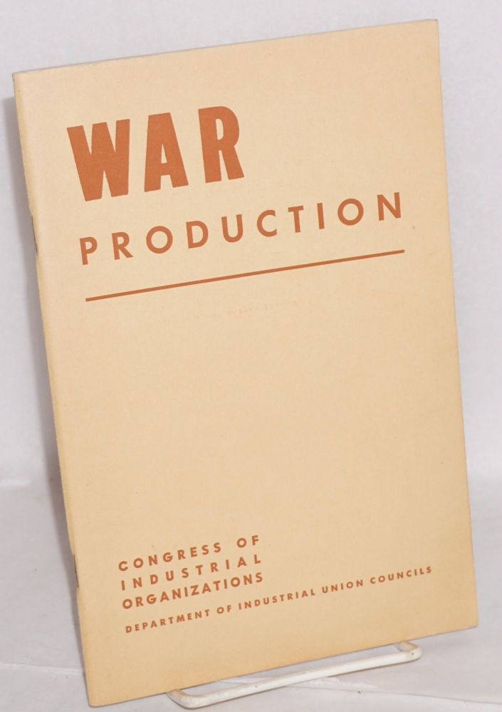 War production. Congress of Industrial Organizations. Department of Industrial Union Councils.