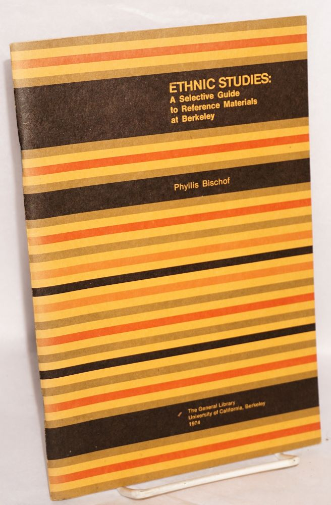 Ethnic studies: a selective guide to reference materials at Berkeley. Phyllis Bischof.