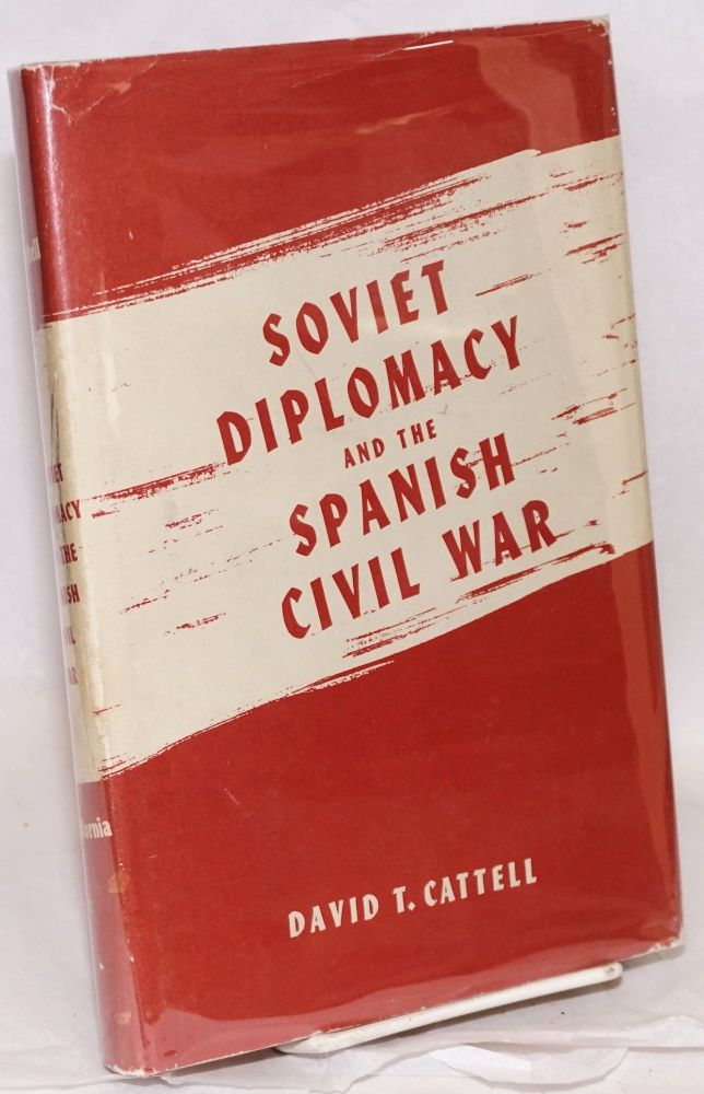 Soviet diplomacy and the Spanish Civil War. David T. Cattell.