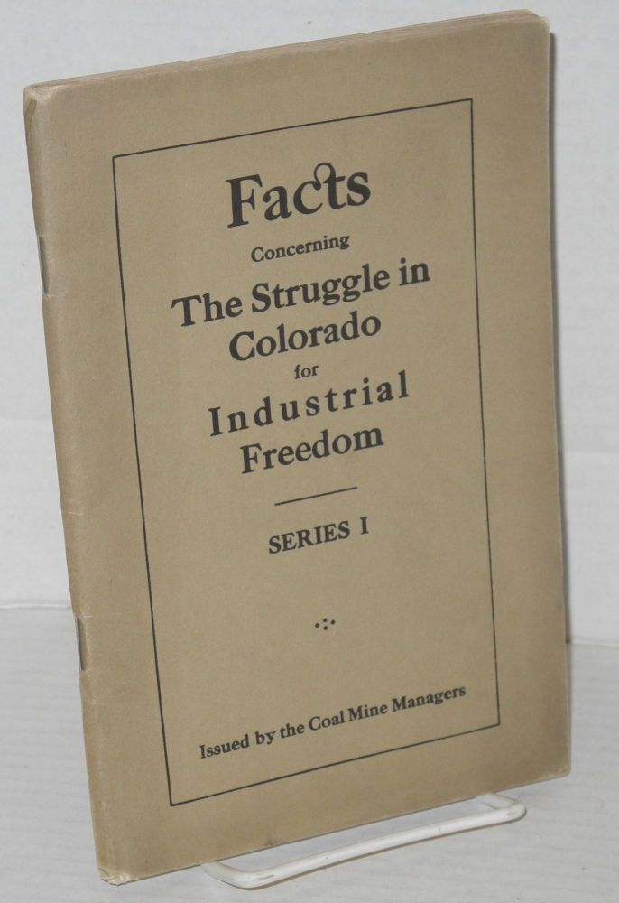 Facts concerning the struggle in Colorado for industrial freedom. Committee of Coal Mine Managers.
