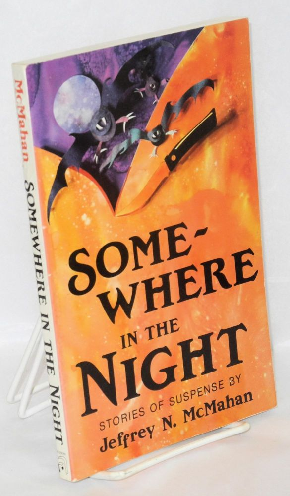 Somewhere in the night; stories of suspense. Jeffrey N. McMahan.