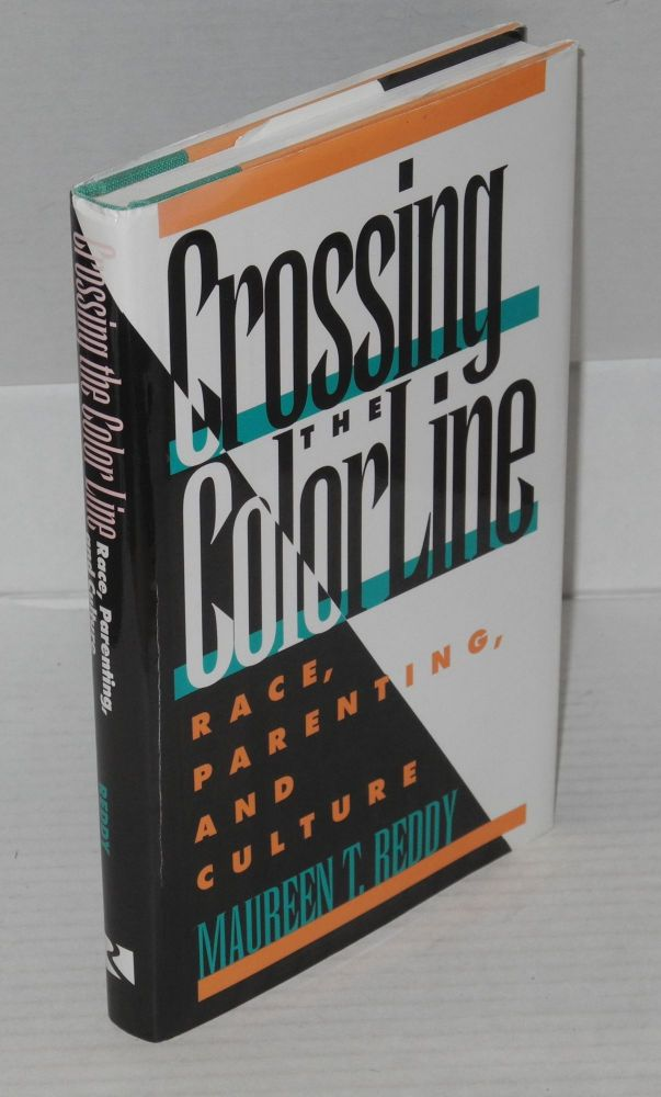 Crossing the color line; race, parenting, and culture. Maureen T. Reddy.