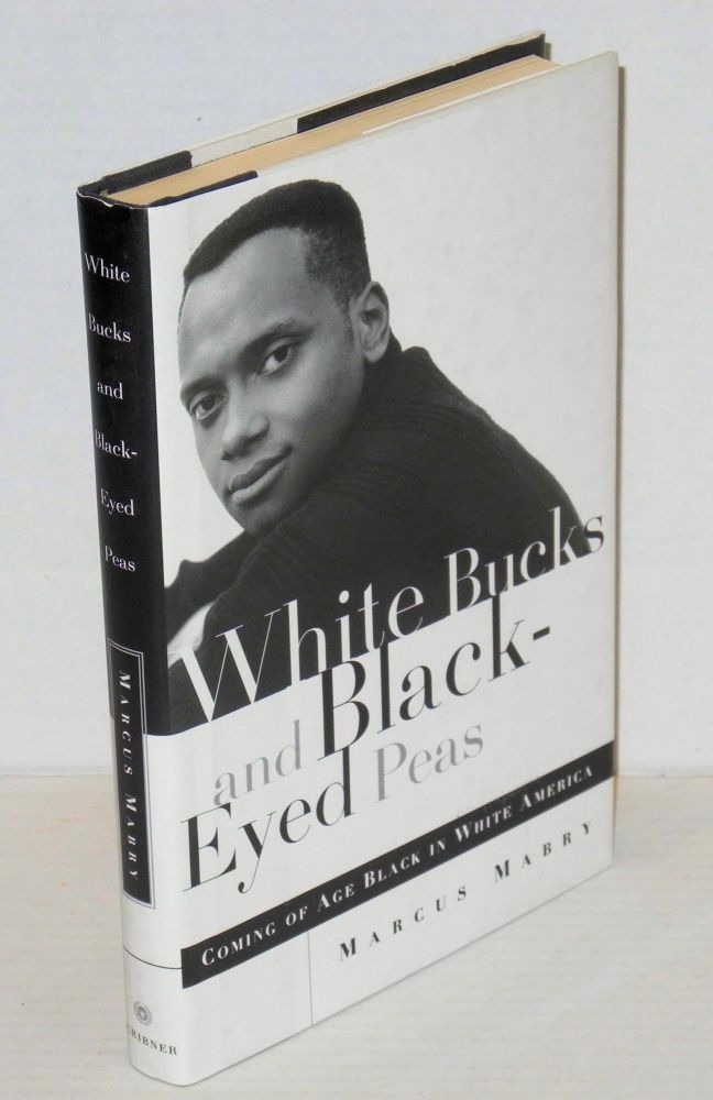 White bucks and black-eyed peas; coming of age black in white America. Marcus Mabry.