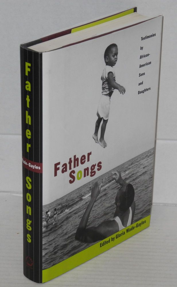 Father songs; testimonies by African-American sons and daughters. Gloria Wade-Gayles, ed.